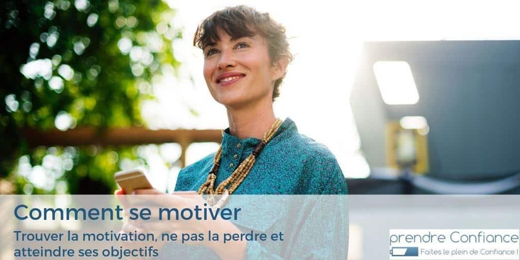 Comment se motiver : trouver la motivation, ne pas la perdre et atteindre ses objectifs